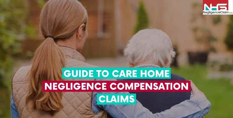 Care home neglect Compensation